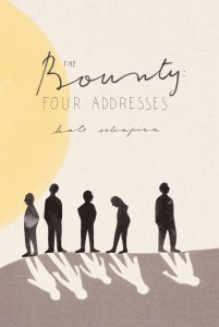 The Bounty: Four Addresses by Kate Schapira