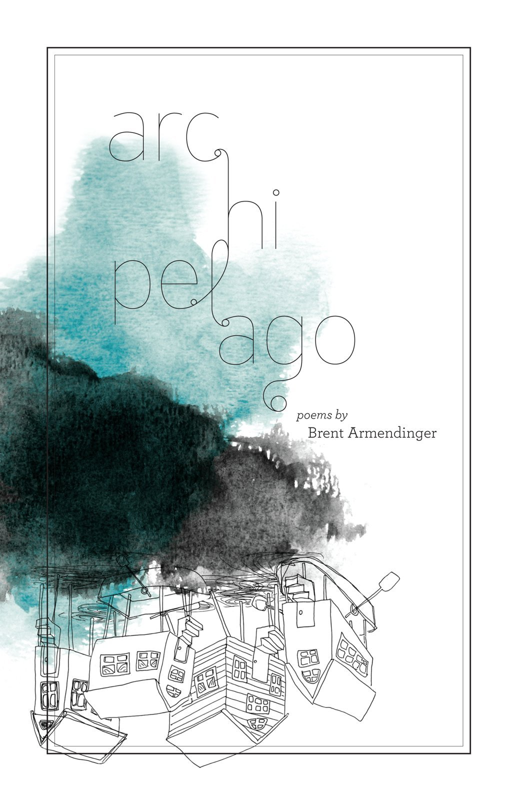 poetry chapbook template - archipelago by brent armendinger noemi press