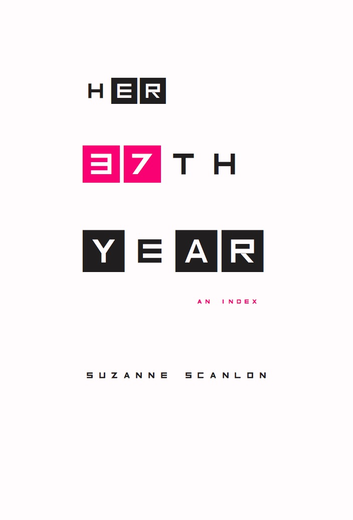 Her 37th Year, An Index by Suzanne Scanlon