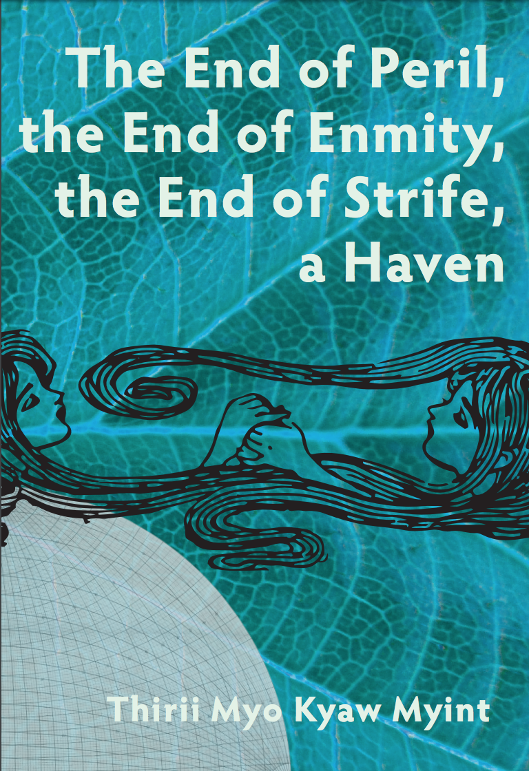The End of Peril, the End of Enmity, the End of Strife, a Haven By Thirii Myo Kyaw Myint