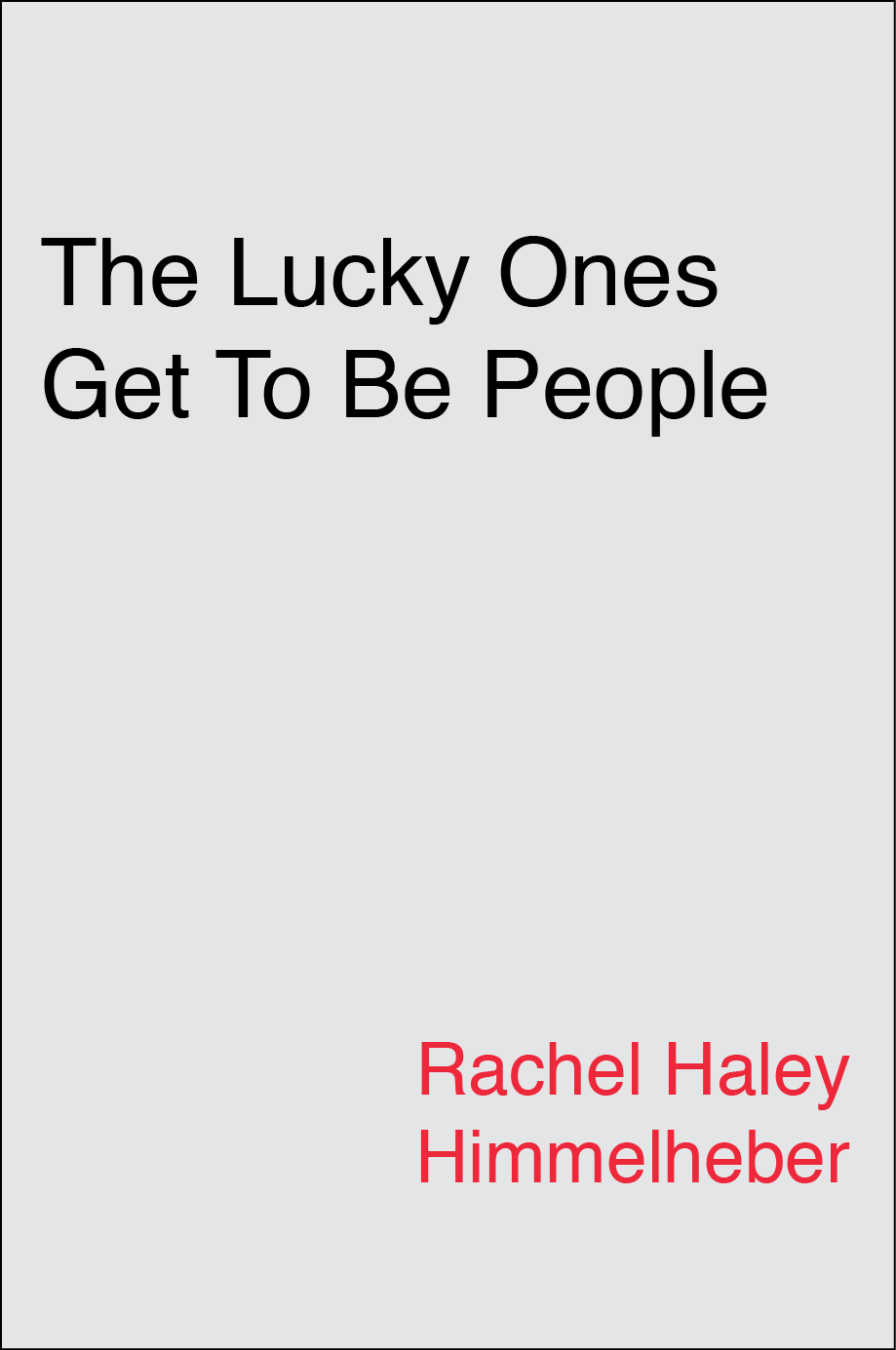 The Lucky Ones Get To Be People by Rachel Haley Himmelheber
